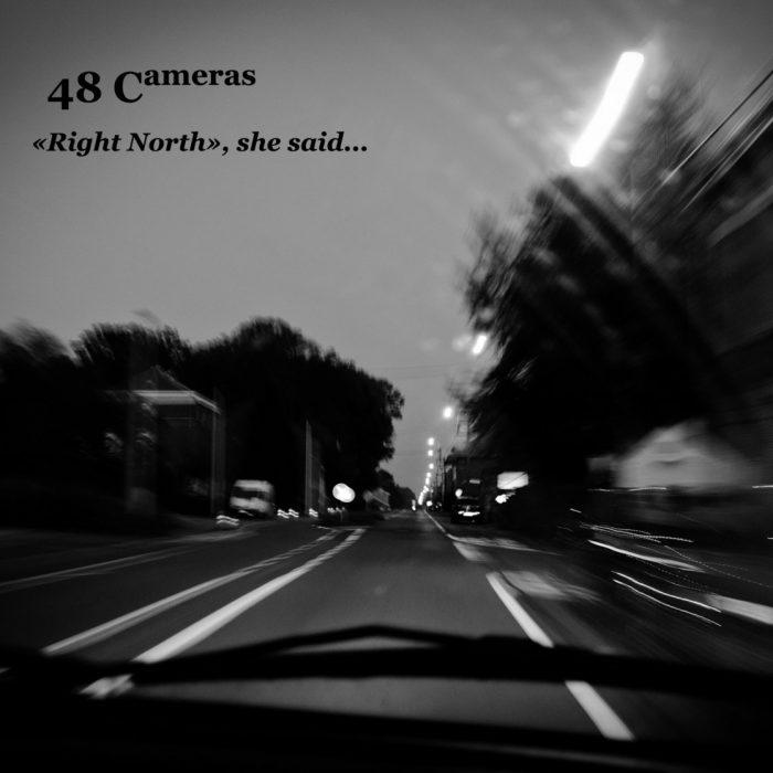 """48 Cameras – """"Right North"""", she said…"""