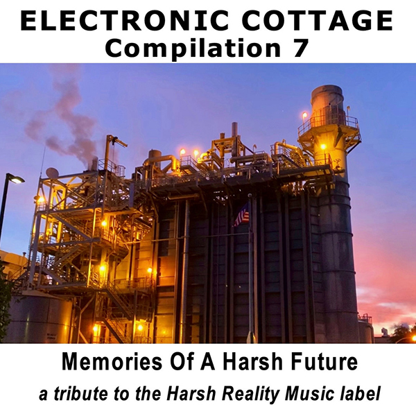 Electronic Cottage Compilation 7 – Forgotten Memories Of A Harsh Future –  a tribute to the Harsh Reality Music label